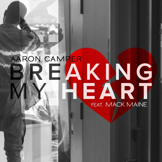 Aaron Camper Breaking My Heart Feat Mack Maine