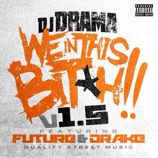 DJ Drama We In This Bitch Remix Feat Drake & Future