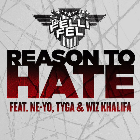 DJ Felli Fel Reason To Hate Feat Tyga, Ne-Yo & Wiz Khalifa