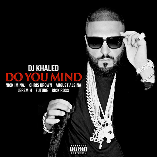 DJ Khaled Reveals Artwork & Release Date For Do You Mind Single Featuring Nicki Minaj & Others