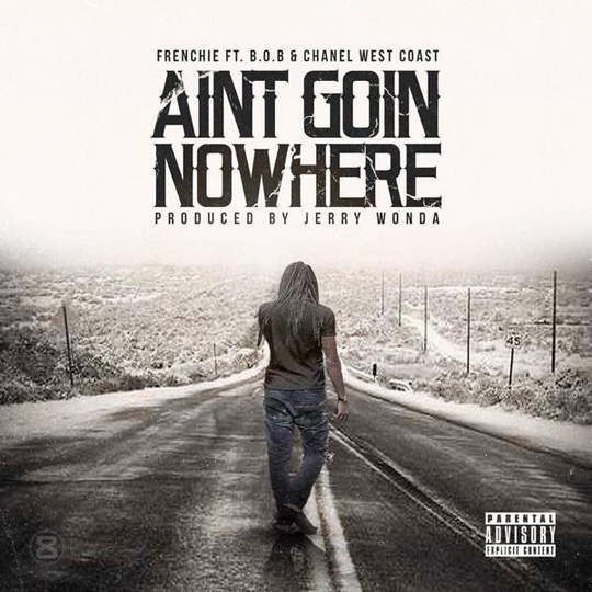 Frenchie Aint Goin Nowhere Feat Chanel West Coast & BoB