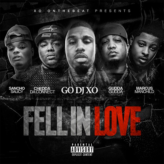 GO DJ XO Fell In Love Feat Gudda Gudda, Marcus Manchild, Chedda Da Connect & Sancho Saucy