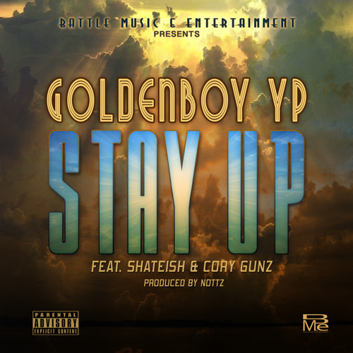 GoldenBoy YP Stay Up Feat Cory Gunz & Shateish