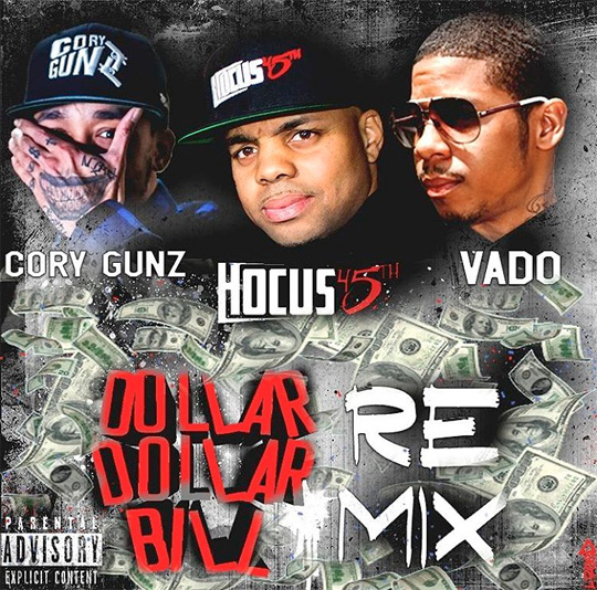 Hocus 45th Dollar Dollar Bill Remix Feat Cory Gunz & Vado