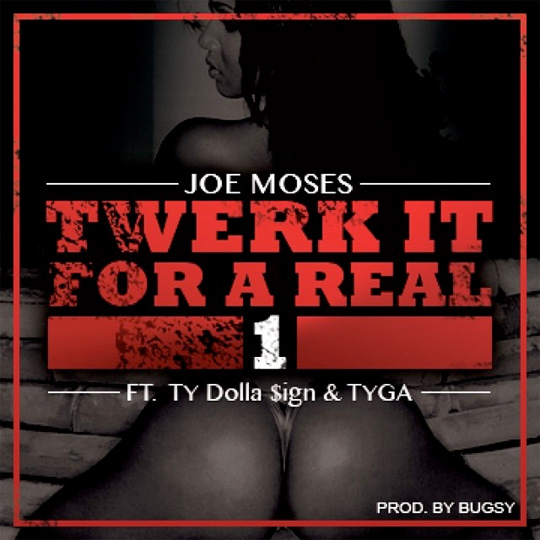 Joe Moses Twerk It For A Real 1 Feat Tyga & Ty Dolla Sign