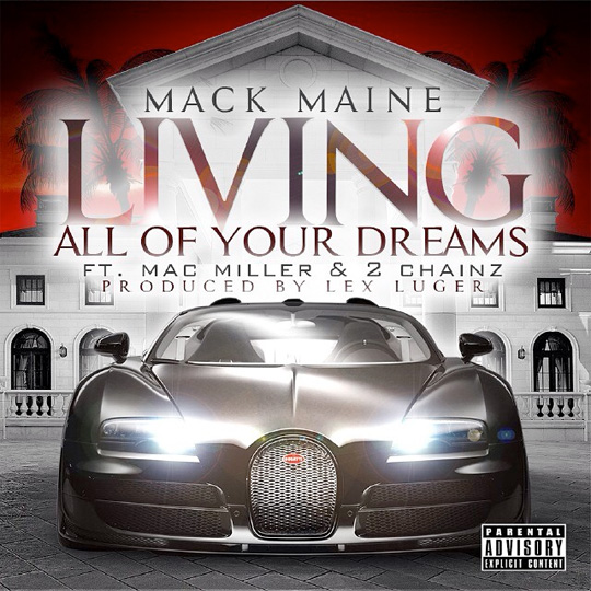 Mack Maine Announces New Single Living All Of Your Dreams Featuring Mac Miller & 2 Chainz