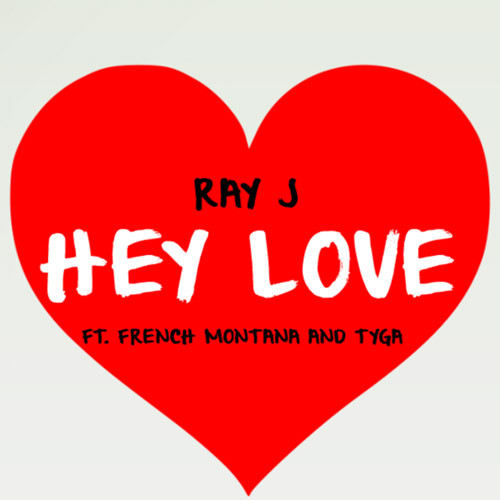 Ray J Hey Love Feat Tyga & French Montana