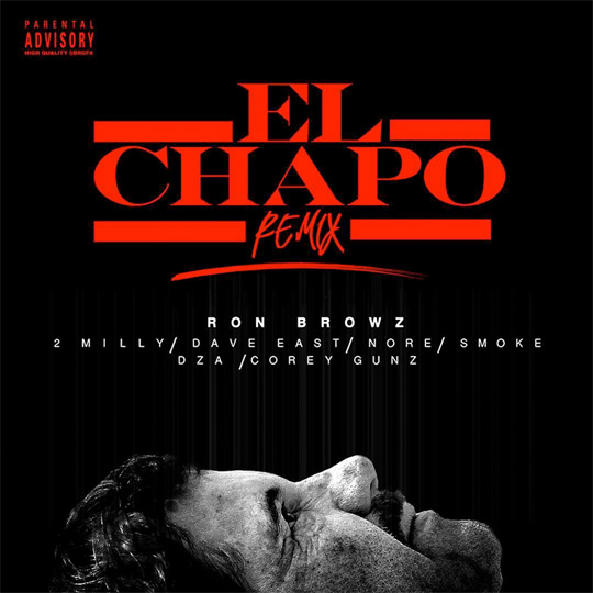 Ron Browz El Chapo Remix Feat Cory Gunz, 2 Milly, Dave East, NORE & Smoke DZA