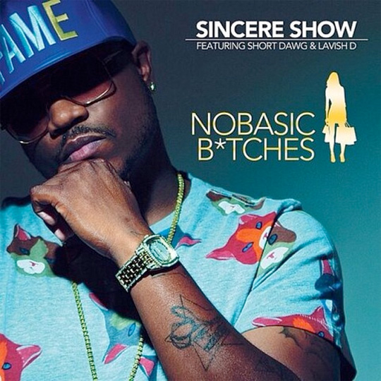 Sincere Show No Basic Bitches Feat Short Dawg & Lavish D