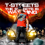 T-Streets The Streets Is Watching Mixtape