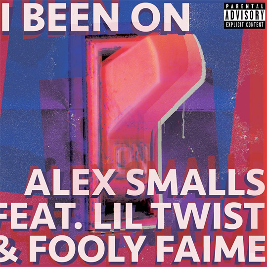 Alex Smalls I Been On Feat Lil Twist & Fooly Faime