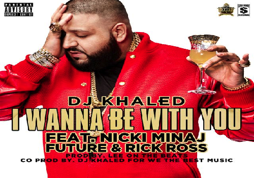DJ Khaled I Wanna Be With You Feat Nicki Minaj, Future & Rick Ross