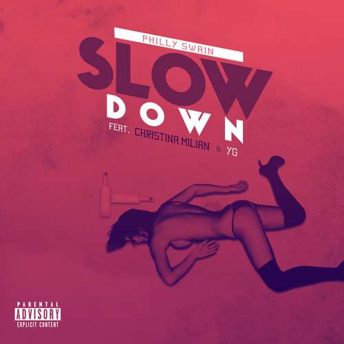 Philly Swain Slow Down Feat Christina Milian & YG